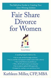 Fair Share Divorce for Women, Second Edition - The Definitive Guide to Creating a Winning Solution ebook by Kathleen A. Miller