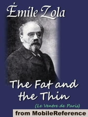 The Fat And The Thin: Or The Belly Of Paris (Le Ventre De Paris) (Mobi Classics) ebook by Emile Zola,Ernest Alfred Vizetelly  (Translator)
