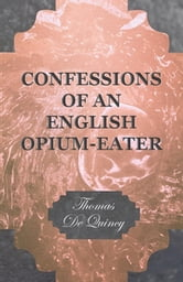 Confessions of an English Opium-Eater ebook by Thomas De Quincy