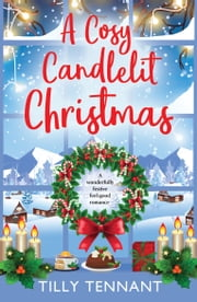 A Cosy Candlelit Christmas - A wonderfully festive feel good romance ebook by Tilly Tennant