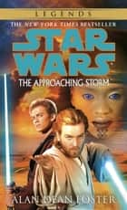 The Approaching Storm: Star Wars Legends ebook by Alan Dean Foster