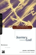 Exodus - Journey Toward God ebook by John Ortberg, Kevin & Sherry Harney