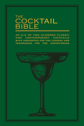 The Cocktail Bible - An A-Z of two hundred classic and contemporary cocktail recipes, with anecdotes for the curious and tips and techniques for the adventurous ebook by Octopus