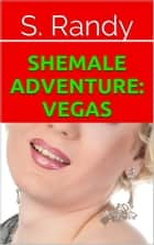 Shemale Adventure: Vegas 電子書 by S. Randy