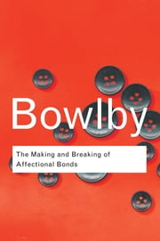The Making and Breaking of Affectional Bonds ebook by John Bowlby