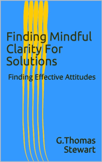 Finding Mindful Clarity for Solutions ebook by G Thomas Stewart