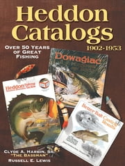 Heddon Catalogs 1902-1953 - 50 Years of Great Fishing ebook by Clyde Harbin