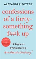 Confessions of a Forty Something ebook by Alexandra Potter
