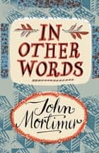 In Other Words ebook by John Mortimer