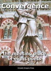 Convergence - the meeting place of eight poets ebook by Andie Lewenstein,John Wilks,Eilidh Thomas,Anthony Watts,June Wentland,Mick Evans,Rata Gordon,Angela Arnold