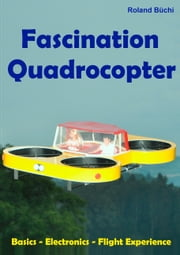 Fascination Quadrocopter ebook by Roland Büchi
