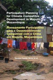 Participatory Planning for Climate Compatible Development in Maputo, Mozambique ebook by Vanesa Castán Broto, Jonathan Ensor, Emily Boyd,...