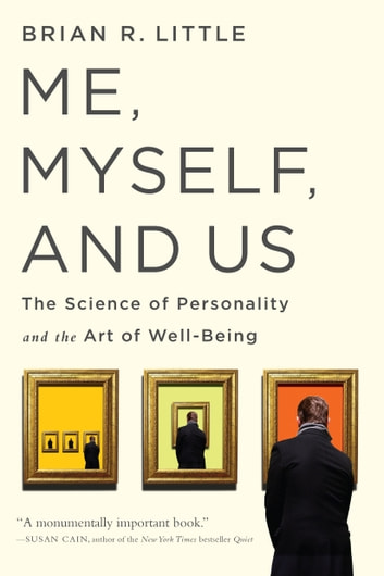 Me, Myself, and Us - The Science of Personality and the Art of Well-Being ebook by Brian R Little