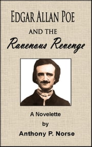 Edgar Allan Poe and the Ravenous Revenge ebook by Anthony P. Norse