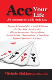 Ace Your Life: Life Management Skills Made Easy ebook by Michele Sfakianos