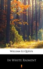 In White Raiment ebook by William Le Queux