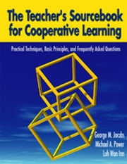 The Teacher's Sourcebook for Cooperative Learning - Practical Techniques, Basic Principles, and Frequently Asked Questions ebook by Dr. George M. Jacobs,Michael P. Power,Wan Inn Loh