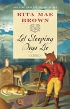 Let Sleeping Dogs Lie - A Novel ebook by Rita Mae Brown