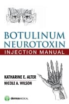 Botulinum Neurotoxin Injection Manual ebook by Katharine E. Alter, MD, Nicole A. Wilson,...