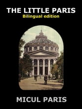 The Little Paris - Historical Photo Album of Old Bucharest ebook by Avram, Paul