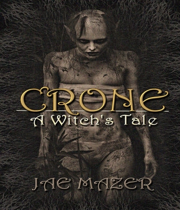 Crone - A Witch's Tale ebook by Jae Mazer