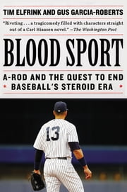 Blood Sport - A-Rod and the Quest to End Baseball's Steroid Era ebook by Tim Elfrink,Gus Garcia-Roberts
