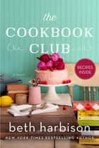 The Cookbook Club - A Novel of Food and Friendship ebook by Beth Harbison