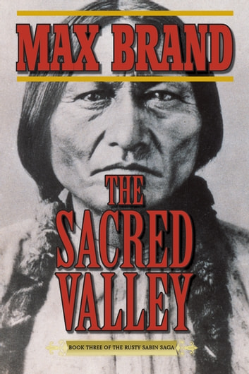 The Sacred Valley - Book Three of the Rusty Sabin Saga ebook by Max Brand