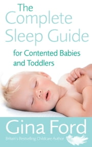 The Complete Sleep Guide For Contented Babies & Toddlers ebook by Gina Ford