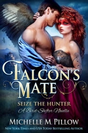 Falcon's Mate (A Bird-Shifter Novella) - Seize the Hunter, #1 ebook by Michelle M. Pillow