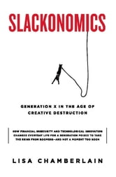 Slackonomics - Generation X in the Age of Creative Destruction ebook by Lisa Chamberlain