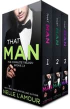 THAT MAN TRILOGY - (A Sexy Standalone Romance) ebook by Nelle L'Amour