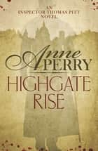 Highgate Rise (Thomas Pitt Mystery, Book 11) - A cosy society is not as spotless as it seems… ebook by Anne Perry