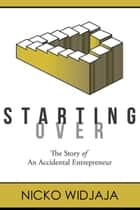 Starting Over, The Story of an Accidental Entrepreneur ebook by Nicko Widjaja