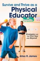 Survive and Thrive as a Physical Educator ebook by James,Alisa
