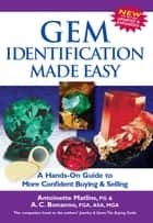 Gem Identification Made Easy, 4th Edition: A Hands-On Guide to More Confident Buying & Selling ebook by Antoinette Matlins, A. C. Bonanno