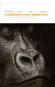 Conservation Genetics in the Age of Genomics ebook by George Amato,Rob DeSalle,Oliver A. Ryder,Howard C. Rosenbaum