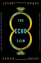 The Echo Wife eBook by Sarah Gailey