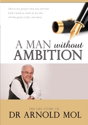 A Man without Ambition (eBook) ebook by Arnold Mol