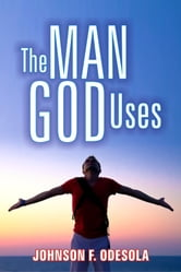 The Man God Uses ebook by Johnson F. Odesola