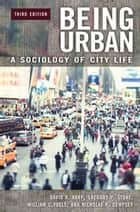 Being Urban: A Sociology of City Life, 3rd Edition ebook by David A. Karp,Gregory P. Stone,William C. Yoels,Nicholas P. Dempsey
