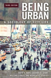 Being Urban: A Sociology of City Life, 3rd Edition - A Sociology of City Life ebook by David A. Karp,Gregory P. Stone,William C. Yoels,Nicholas P. Dempsey