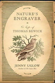 Nature's Engraver - A Life of Thomas Bewick ebook by Jenny Uglow