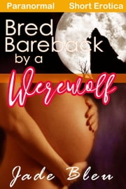 Bred Bareback by a Werewolf ebook by Jade Bleu