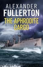 The Aphrodite Cargo ebook by Alexander Fullerton