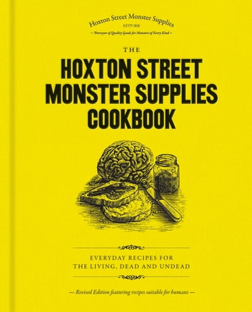 The Hoxton Street Monster Supplies Cookbook - Everyday recipes for the living, dead and undead ebook by Hoxton Street Monster Supplies Limited