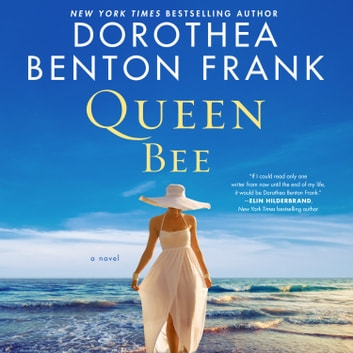 Queen Bee - A Novel audiobook by Dorothea Benton Frank