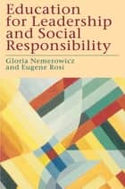Education for Leadership and Social Responsibility ebook by Gloria Nemerowicz, Eugene Rossi