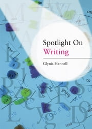 Spotlight on Writing - A Teacher's Toolkit of Instant Writing Activities ebook by Glynis Hannell