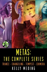 Metas: The Complete Series - Trance, Changeling, Tempest, Chimera ebook by Kelly Meding